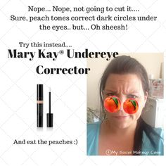 Mary Kay Under Eye Corrector Works for all kinds of cover ups.