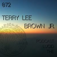 THE LUCID PODCAST 072 TERRY LEE BROWN JR - LUCIDFLOW-RECORDS.COM by Lucidflow on SoundCloud