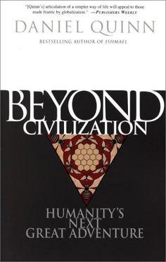 Beyond Civilization: Humanity's Next Great Adventure by Daniel Quinn http://www.amazon.com/dp/0609805363/ref=cm_sw_r_pi_dp_dQXhub18GJP11