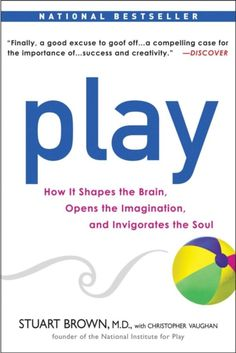 Play: How it Shapes the Brain, Opens the Imagination, and Invigorates the Soul Stuart Brown, Christopher Vaughan: Books Good Books, Books To Read, Brain Book, Nobel Prize Winners, Good Excuses, Thing 1, Child Life, Social Skills, Social Work