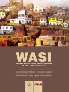 Wasi: revista de estudios sobre vivienda / Facultad de Arquitectura, Urbanismo y Artes de la Universidad Nacional de Ingeniería / Lima / NA 9000.U536 W3-P VOL 2 NO 3 2015