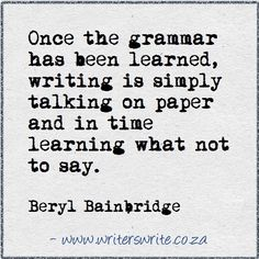 Writing Quote - Beryl Bainbridge. Learning what not to say is very important. It can make or break a story.