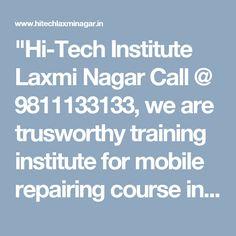 """""""Hi-Tech Institute Laxmi Nagar Call @ 9811133133,  we are trusworthy training institute for mobile repairing course in Delhi, Patna, India"""