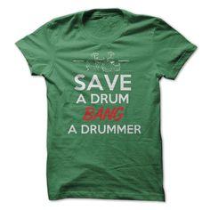 http://www.sunfrogshirts.com/Save-A-DrumBang-A-Drummer-Guys-Green.html?21577