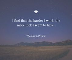 I find that the harder I work the more luck I seem to have. Thomas Jefferson  http://qelitetraining.com/life-coaching-nyc/
