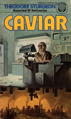Publication: Caviar Authors: Theodore Sturgeon Year: 1977-04-00 ISBN: 0-345-25783-9 [978-0-345-25783-3] Publisher: Del Rey / Ballantine Cover: Darrell K. Sweet
