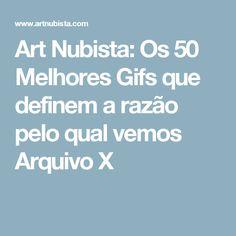 Art Nubista: Os 50 Melhores Gifs que definem a razão pelo qual vemos Arquivo X