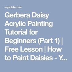 Gerbera Daisy Acrylic Painting Tutorial for Beginners (Part 1) | Free Lesson | How to Paint Daisies - YouTube