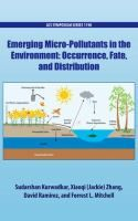 Emerging micro-pollutants in the environment : occurrence, fate, and distribution /Sudarshan Kurwadkar, California State University-Fullerton, Fullerton, California, editor [and three others] ; sponsored by the ACS Division of Environmental Chemistry. #novetatsfiq2016