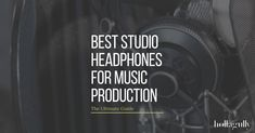 The Best Studio Headphones for Music Production   The Ultimate Guide