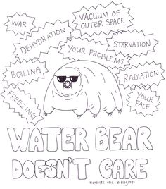 This needs to be on a T-Shirt! Beatrice the Biologist: Water Bear Doesnt Care