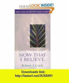 Now That I Believe (9780802459831) Robert Cook , ISBN-10: 0802459838  , ISBN-13: 978-0802459831 ,  , tutorials , pdf , ebook , torrent , downloads , rapidshare , filesonic , hotfile , megaupload , fileserve