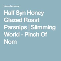 Why not try these Honey Glazed Roast Parsnips for something a bit different to accompany your slimming friendly Christmas Dinner? Roasted Parsnips, Pinch Of Nom, My Slimming World, Honey Glaze, Nom Nom, Side Dishes, Dinner, Recipes, Dining