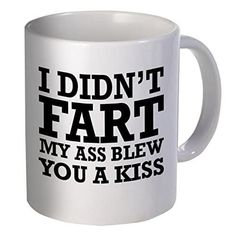 For that friend who really wants you to know they didn't fart while enjoying their morning coffee. $12.99.
