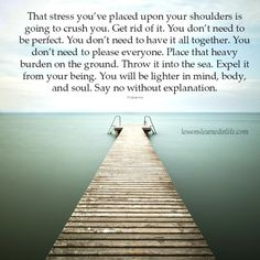 Lessons Learned in Life | Throw it into the sea.  Say NO to Stress ... we are too blessed to be stressed!!!!