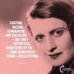 """Collectivism does not preach sacrifice as a temporary means to some desirable end. Sacrifice is its end—sacrifice as a way of life. It is man's independence, success, prosperity, and happiness that collectivists wish to destroy."" Ayn Rand, Capitalism: The Unknown Ideal ~ RADICAL Rational Americans Defending Individual Choice And Liberty"