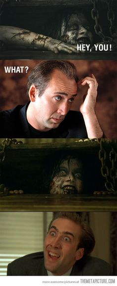 Nicolas Cage is not scared…Made me laugh harder then it should have.