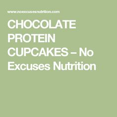 CHOCOLATE PROTEIN CUPCAKES – No Excuses Nutrition