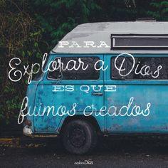 Para explorar a #Dios es que fuimos creados. #ExploraDios