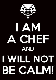 I know too many cooks and chefs that are like this. Bakers are calm because we're always baked! :p