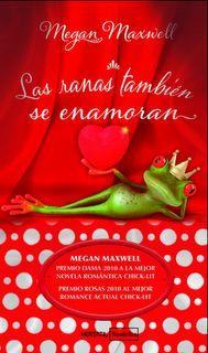 LAS RANAS TAMBIEN SE ENAMORAN, MEGAN MAXWELL  http://bookadictas.blogspot.com/2014/08/las-ranas-tambien-se-enamoran-megan.html