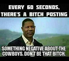 Don't Be That BITCH!!!! Dallas Cowboys Quotes, Dallas Cowboys Pictures, Dallas Cowboys Football, Football Memes, Texans Memes, Nfl Memes, Football Stuff, Pittsburgh Steelers, Cowboy Humor