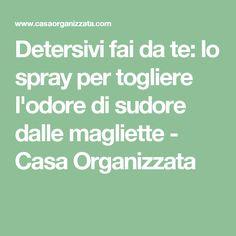Detersivi fai da te: lo spray per togliere l'odore di sudore dalle magliette - Casa Organizzata