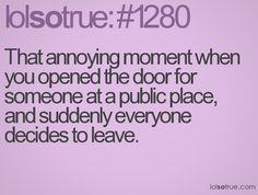 Yes!!!and every time you just slyly try to let go of the door an old lady always appears right at that moment.