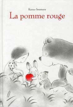 La pomme rouge de Kazuo Iwamura : cote biblio BEBE I Fall Inspiration, Album Jeunesse, Petite Section, Coffee And Books, Teaching French, S Pic, Book Cover Design, Mini Books, Art Education
