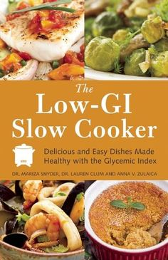 The Paperback of the The Low GI Slow Cooker: Delicious and Easy Dishes Made Healthy with the Glycemic Index by Mariza Snyder, Lauren Clum, Anna V. Slow Cooker Huhn, Slow Cooker Chicken, Slow Cooker Recipes, Crockpot Recipes, Cooking Recipes, Healthy Recipes, Diabetic Recipes, Diet Recipes, Cooking Dishes