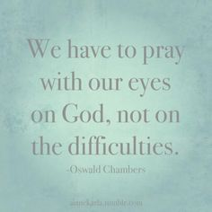 Pray with your eyes on God! Pray in faith, not fear! He is bigger than all of our problems! The Words, Cool Words, Bible Quotes, Me Quotes, Qoutes, Pastor Quotes, Prayer Quotes, Famous Quotes, Quotations