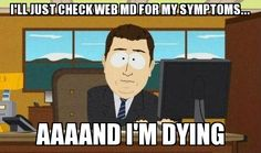Whenever I check web md...