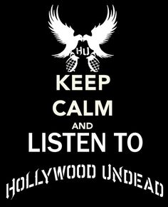 Keep Calm and listen to Hollywood Undead - Google Search