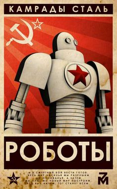 "#Propaganda  i love this - it says ""Steel Comrades / Robots""  robots are our friends..right before they become our overlords!"