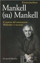 Mankell (su) Mankell. Il creatore del commissario Wallander si racconta - Jacobsen Kirsten - Libro - Marsilio - Gli specchi - IBS