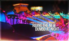2157. Riding the New Dumbo at night