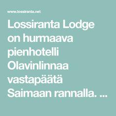 Lossiranta Lodge on hurmaava pienhotelli Olavinlinnaa vastapäätä Saimaan rannalla. Palvelemme ympäri vuoden. Tervetuloa Lossirantaan! Finland, Places To Go