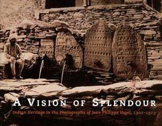 Vision of Splendour: Indian Heritage in the Photographs of Jean Philippe Vogel, 1901-1913. Gerda Theuns-de Boer