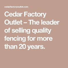 Cedar Factory Outlet – The leader of selling quality fencing for more than 20 years.
