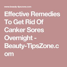 Effective Remedies To Get Rid Of Canker Sores Overnight - Beauty-TipsZone.com Healing Cold Sore, Canker Sores, Natural Remedies, Homemade, Beauty, Home Made, Natural Home Remedies, Beauty Illustration