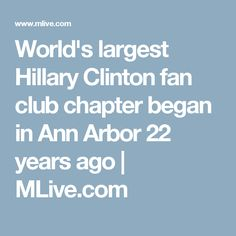 World's largest Hillary Clinton fan club chapter began in Ann Arbor 22 years ago   MLive.com