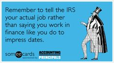 Remember to tell the IRS your actual job rather than saying you work in finance like you do to impress dates.