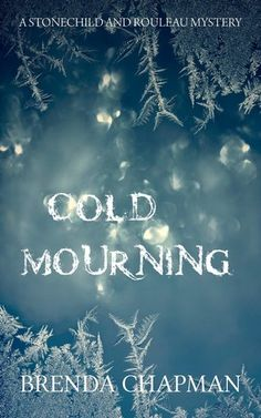 Cold Mourning: A Stonechild and Rouleau Mystery, by Brenda Chapman