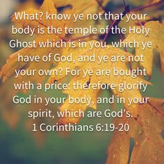 know ye not that your body is the temple of the Holy Ghost which is in you, which ye have of God, and ye are not your own? For ye are bought with a price: therefore glorify God in your body, and Morning Scripture, Bought With A Price, Body Is A Temple, Holy Ghost, Trust God, Holi, Bible, Biblia, Holy Spirit