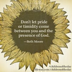 """Don't let pride or timidity come between you and the presence of God."" —Beth Moore ‪#‎ChildrenOfTheDay‬"