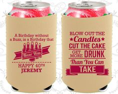 40th Birthday, 40th Neoprene Birthday, Birthday without a buzz, is a birthday that never was, Neoprene Birthday Can Coolers (20101)