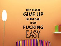 Only the Weak Give Up... Motivational Inspirational Quote Wall Decal Art Home Décor 17x25 Inches