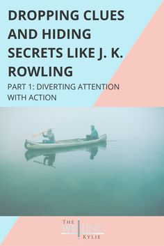 Dropping Clues and Hiding Secrets Like J. K. Rowling, Part 1: Diverting Attention with Action