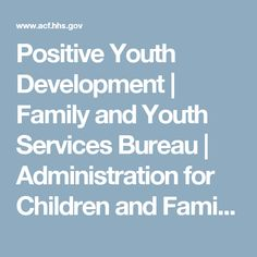 Positive Youth Development | Family and Youth Services Bureau | Administration for Children and Families
