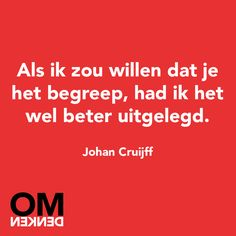 """""""Als ik zou willen dat je het begreep, had ik het wel beter uitgelegd."""" - Johan Cruijff"""